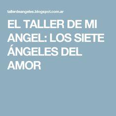 EL TALLER DE MI ANGEL: LOS SIETE ÁNGELES DEL AMOR