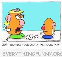funny cartoon mrs. potato head don't you roll our eyes at me