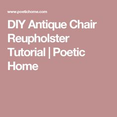 DIY Antique Chair Reupholster Tutorial | Poetic Home