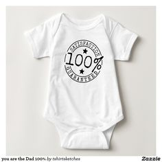 you are the Dad 100% Baby Bodysuit