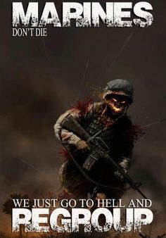 USMC--#Marines don't die, we just go to Hell and regroup.