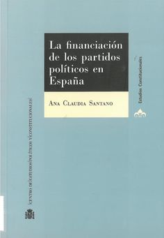Ana Claudia Santano: La financiación de los partidos políticos en España. Madrid : Centro de Estudios Políticos y Constitucionales, 2016, 474 p.