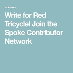 Write for Red Tricycle! Join the Spoke Contributor Network