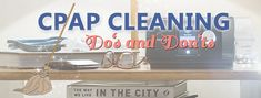 CPAP Cleaning Do's and Don'ts - Get the tips you need to keep your CPAP clean.
