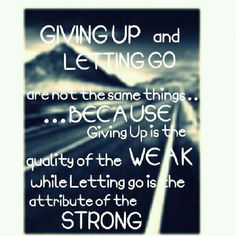 One of the hardest things to learn in life is the difference between letting go & giving up.