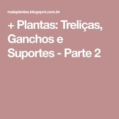 + Plantas: Treliças, Ganchos e Suportes - Parte 2