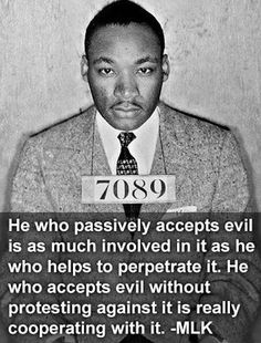 """There is a quote by Martin Luther King Jr. that speaks of the masses that comply by their silence, not wanting to get involved:  """"He who passively accepts evil is as much involved in it as he who helps to perpetrate it."""" Lead by example of being active even when the law said he was wrong."""