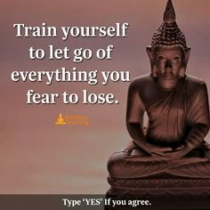 Train yourself to let go everything you fear to loose.
