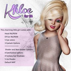 Khloe K4 - $7.50 : Introductory price of $5.63 until August 20,2015. Khloe for K4 is a wonderfully texture set for your little girl to be either a human or elf. She comes with:  Head INJ/REM  Body INJ/REM  Elf Ear INJ/REM  5 Eye colors  3 Eyelashes  NS and SH options include:  4 ea. Eyeshadows  4 ea. Fantasy Eyeshadows  5 ea.  Lip Shades  1 ea. Body MAT  Khloe K4 is a charming adition to your runtimes.