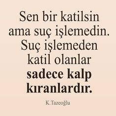 Sen bir katilsin ama suç işlemedin. Suç işlemeden katil olanlar sadece kalp kıranlardır.   - Kahraman Tazeoğlu  #sözler #anlamlısözler #güzelsözler #manalısözler #özlüsözler #alıntı #alıntılar #alıntıdır #alıntısözler