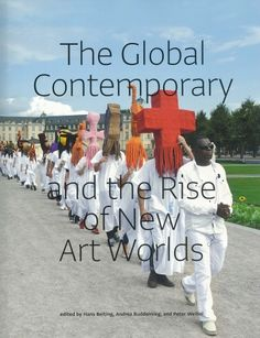 The Global contemporary and the rise of new art worlds : [exhibition] / edited by Hans Belting, Andrea Buddensieg, and Peter Weibel ; [essays by Hans Belting... (et al.)] Karlsruhe : ZKM Center for Art and Media ; Cambridge (Massachusetts) ; London : The MIT Press, cop. 2013 ISBN978-0-262-51834-5