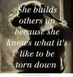 She builds others up because she knows what it's like to be torn down. Compassion quotes on PictureQuotes.com.