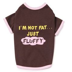 I'm Not Fat...Just Fluffy Dog T-Shirt - Chocolate at BaxterBoo