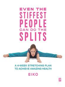 Even the Stiffest People Can Do the Splits by Eiko  #eventhestiffestpeoplecandothesplits #eiko #fitnessbooks
