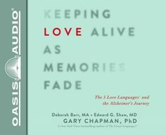 Keeping Love Alive As Memories Fade: The 5 Love Languages and the Alzheimer's Journey: Library Edition