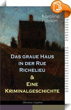 """Das graue Haus in der Rue Richelieu & Eine Kriminalgeschichte (Vollständige Ausgaben)    ::  Dieses eBook: """"Das graue Haus in der Rue Richelieu & Eine Kriminalgeschichte (Vollständige Ausgaben)"""" ist mit einem detaillierten und dynamischen Inhaltsverzeichnis versehen und wurde sorgfältig korrekturgelesen. Karoline Pierson (1811-1899) war eine deutsche Improvisationskünstlerin und Schriftstellerin. Seit 1860 war sie wieder schriftstellerisch tätig; unter dem Pseudonym R. Edmund Hahn verö..."""