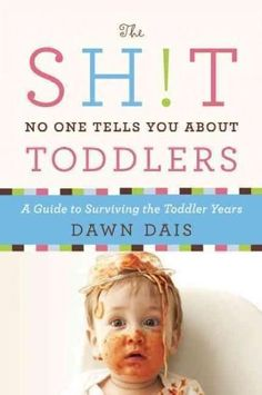 The Sh!t No One Tells You About Toddlers: A Guide to Surviving the Toddler Years