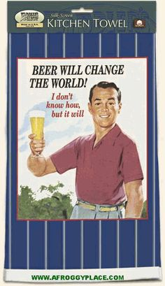 Beer Will Change The World Towel Is Made From Cotton Decorated With Quality Silk Screening To Resemble A Vintage Retro Look Purchase Your Kitchen
