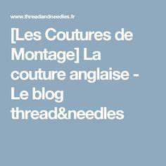 [Les Coutures de Montage] La couture anglaise - Le blog thread&needles