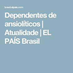 Dependentes de ansiolíticos | Atualidade | EL PAÍS Brasil