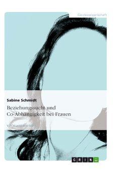 Beziehungssucht und Co-Abhängigkeit bei Frauen. GRIN: http://grin.to/3sF3B Amazon: http://grin.to/zYgdU
