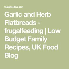 Garlic and Herb Flatbreads - frugalfeeding | Low Budget Family Recipes, UK Food Blog