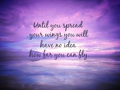 Until you spread your wings you will have no idea how far you can fly.~Quotes ByTT