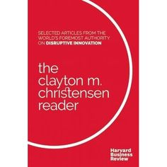 The best of Clayton Christensen's seminal work on disruptive innovation, all in one place.No business can afford to ignore the theory of . Clayton Christensen, Disruptive Innovation, Harvard Business Review, Reading Lists, Theory, Management, Author, Good Things, Books
