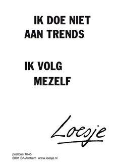 Ik doe niet aan trends Ik volg mezelf Loesje.