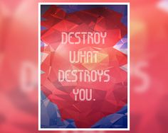 """""""Destroy What Destroys You"""" is motivational poster that will remind you to Destroy whatever it is that is destroying you and your well being. That could be a bad or harmful habbit like smoking or some toxic people around you. Just destroy them and don't let them intoxicate you with their misery and their poison. This poster is here to remind you just that: To Destroy what Is Destroying You.  Order yours from the official shop: www.digital-grief.com/antivisuals/shop/destroy-what-destroys-you/"""