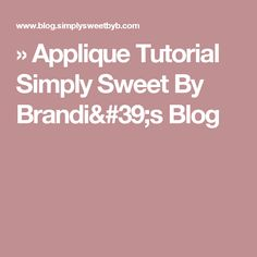 » Applique Tutorial Simply Sweet By Brandi's Blog