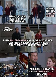 Quote from Grey's Anatomy │ Meredith Grey: Private jets are bumpier than regular planes. Alex Karev: All right, so pretend like it's a roller coaster. (Few minutes later.) Alex Karev: What happened? Richard Webber: Rusty roller-coaster car broke o Anatomy Humor, Greys Anatomy Funny, Grays Anatomy Tv, Greys Anatomy Alex Karev, Tv Quotes, Movie Quotes, Best Grey's Anatomy Quotes, Alex And Meredith, Meredith Grey Quotes