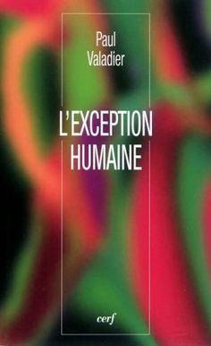 L'exception humaine / Valadier, Paul. (Paris : Cerf, 2011) / BD 450 V161