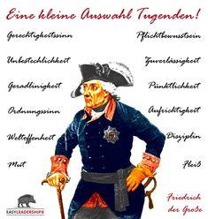 Die preußischen Tugenden gingen zunächst auf die Könige Friedrich Wilhelm I (König 1713–1740) und auf dessen Sohn Friedrich den Großen zurück. Beide verstanden sich als moralisches Vorbild (der Vater) und Vertreter der Vernunft (der Sohn).