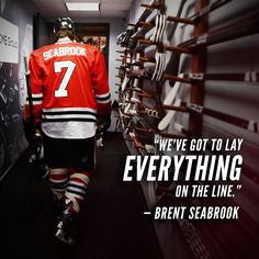 """""""Lay everything on the line."""" - Brent Seabrook #Blackhawks #OneGoal"""