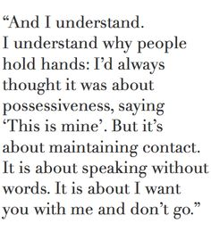 It's about speaking without words. It's about I want you with me and don't go.