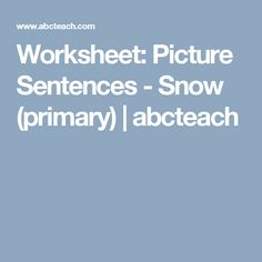 Worksheet: Picture Sentences - Snow (primary) | abcteach