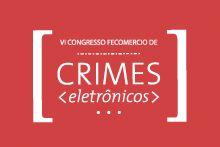 VI Congresso Fecomercio de Crimes Eletrônicos