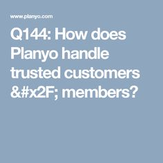 Q144: How does Planyo handle trusted customers / members?