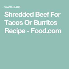 Shredded Beef For Tacos Or Burritos Recipe - Food.com