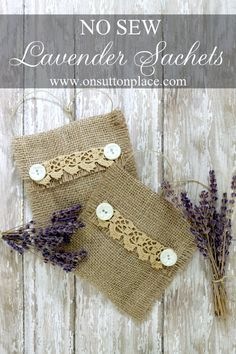 How to Make a No Sew Burlap Lavender Sachet from Ann at On Sutton Place Burlap Projects, Burlap Crafts, Fabric Crafts, Sewing Crafts, Craft Projects, Craft Ideas, No Sew Crafts, Burlap Decorations, Lavender Crafts