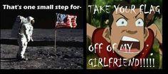 You heard him!!! Jk XD that's my flag!! Go USA!!!