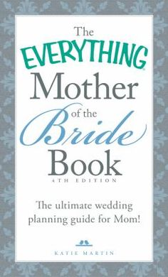 The Everything Mother of the Bride Book The Ultimate Wedding Planning (Book) : Martin, Katie : A guide for mothers of brides-to-be. Includes checklists, responsibilities, and suggestions for wedding preparation--