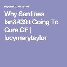 Why Sardines Isn't Going To Cure CF | lucymarytaylor