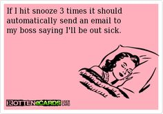 If I hit snooze 3 times it should automatically send an email to my boss saying that I'll be out sick.