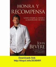 Honra Y Recompensa (Spanish Edition) (9781599791333) JOHN BEVERE , ISBN-10: 1599791331  , ISBN-13: 978-1599791333 ,  , tutorials , pdf , ebook , torrent , downloads , rapidshare , filesonic , hotfile , megaupload , fileserve