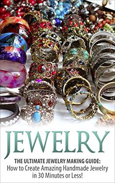 Jewelry: The Ultimate Jewelry Making Guide: How to Create Amazing Handmade Jewelry in 30 Minutes or Less! (Jewelry - Jewelry Making - Handmade Jewelry ... Design - Jewelry Making for Beginners) by Sarah Bellerose http://www.amazon.com/dp/B00UVUEM0I/ref=cm_sw_r_pi_dp_UucTvb03VKDS8