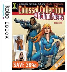 Comic & Fantasy Artist's Photo Reference: Colossal Collection of Action Poses eBook by Buddy Scalera Kobo Edition | chapters.indigo.ca