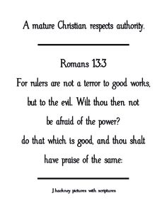 A mature Christian respects authority.   Romans 13:3 For rulers are not a terror to good works,  but to the evil. Wilt thou then not  be afraid of the power?  do that which is good, and thou shalt  have praise of the same: