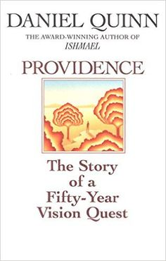 Providence: The Story of a Fifty-Year Vision Quest: Daniel Quinn: 9780553375497: Amazon.com: Books